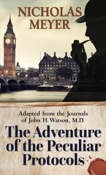 The adventures of the peculiar protocols - adapted from the journals of John H. Watson, M.D.