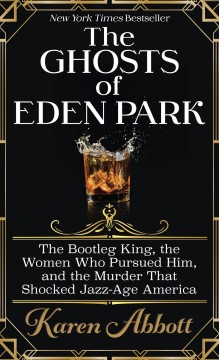 The ghosts of Eden Park - the bootleg king, the women who pursued him, and the murder that shocked jazz-age America