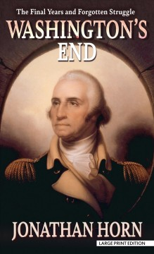 Washington's end - the final years and forgotten struggle
