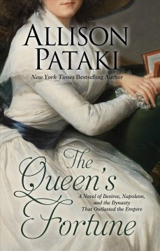 The queen's fortune - a novel of Desiree, Napoleon, and the dynasty that outlasted the empire