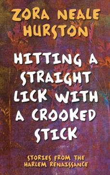 Hitting a straight lick with a crooked stick - stories from the Harlem Renaissance