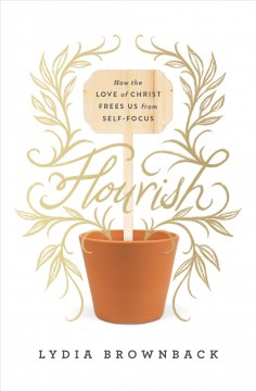 Flourish - how the love of Christ frees us from self-focus