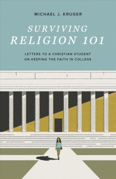 Surviving religion 101 - letters to a Christian student on keeping the faith in college