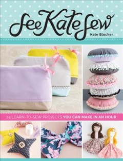 See Kate sew : 24 learn-to-sew projects you can make in an hour