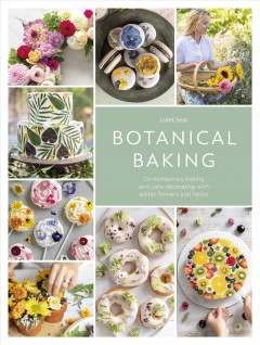 Botanical baking - contemporary baking and cake decorating with edible flowers and herbs