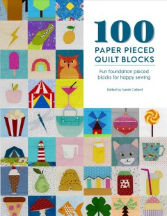 100 Paper Pieced Quilt Blocks - Fun Foundation Pieced Blocks for Happy Sewing