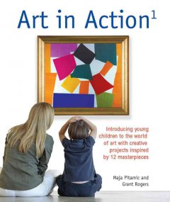 Art in action¹ : introducing children to the world of Western art with 24 creative projects inspired by 12 masterpieces