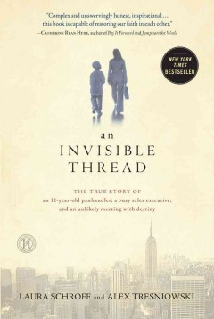 An Invisible Thread: the true story of an 11-year old panhandler, a busy sales executive, and an unlikely meeting with destiny