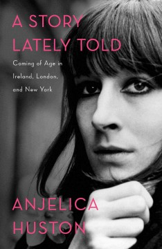A story lately told : coming of age in Ireland, London, and New York
