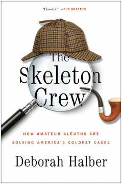 The skeleton crew : how amateur sleuths are solving America's coldest cases