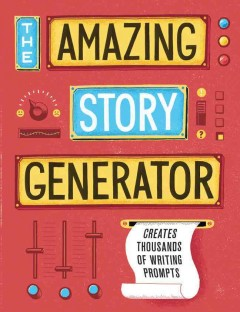 The amazing story generator : mix-and-match creative writing prompts