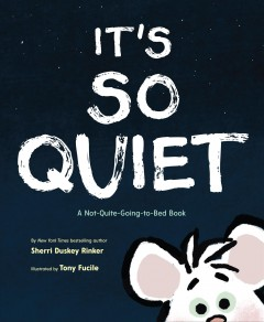 It's so quiet - a not-quite-going-to-bed book
