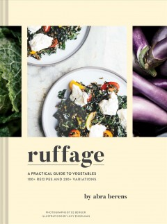 Ruffage - a practical guide to vegetables - 100+ recipes and 230+ variations