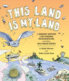 This land is my land - a graphic history of big dreams, micronations, and other self-made states