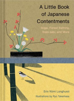 A little book of Japanese contentments - Ikigai, Forest Bathing, Wabi-Sabi, and More