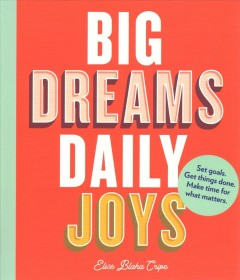 Big Dreams, Daily Joys: Set Goals, Get Things Done, Make Time for What Matters
