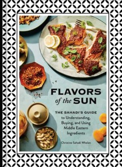Flavors of the sun - the Sahadi's guide to understanding, buying, and using Middle Eastern ingredients