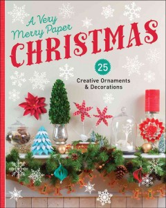 A very merry paper Christmas : 25 creative ornaments & decorations
