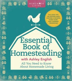 The essential book of homesteading : the ultimate guide to sustainable living
