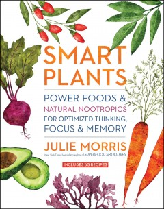 Smart plants - power foods & natural nootropics for optimized thinking, focus & memory