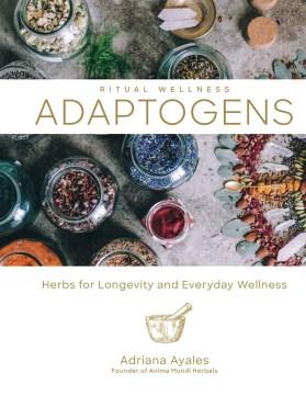Adaptogens - herbs for longevity and everyday wellness