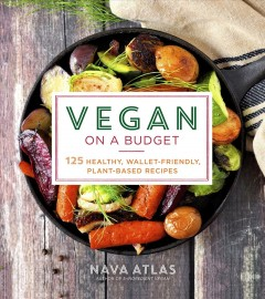 Vegan on a Budget 125 Healthy, Wallet-Friendly, Plant-Based Recipes
