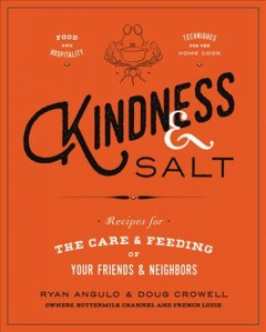 Kindness & Salt: Recipes for the Care and Feeding of Your Friends and Neighbors