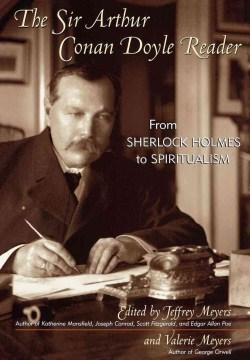 The Sir Arthur Conan Doyle Reader From Sherlock Holmes to Spiritualism