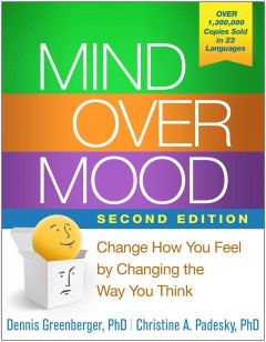 Mind over mood - change how you feel by changing the way you think