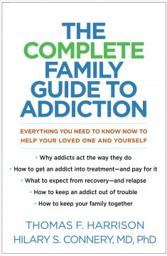 The complete family guide to addiction - everything you need to know now to help your loved one and yourself