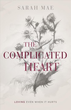 The complicated heart - loving even when it hurts