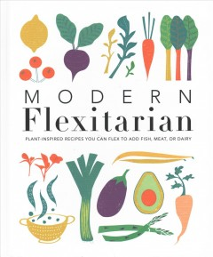 Modern flexitarian - plant-inspired recipes you can flex to add fish, meat, or dairy