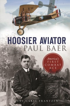 Hoosier Aviator Paul Baer - America's First Combat Ace