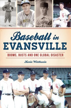 Baseball in Evansville - booms, busts and one global disaster