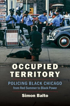 Occupied Territory - policing black Chicago from red summer to black power
