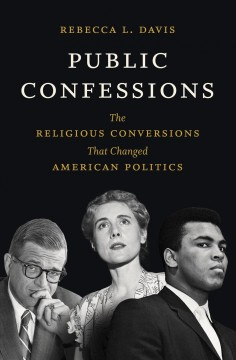 Public Confessions - The Religious Conversions That Changed American Politics