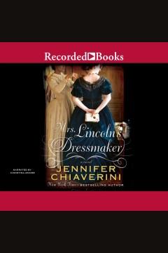 Mrs. Lincoln's dressmaker - [a novel]