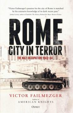 Rome – City in Terror The Nazi Occupation 1943–44
