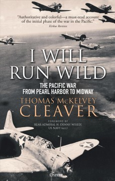 I Will Run Wild The Pacific War from Pearl Harbor to Midway