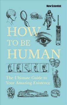 How to Be Human - The Ultimate Guide to Your Amazing Existence