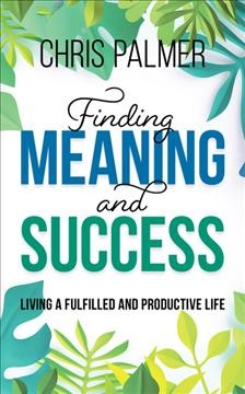 Finding meaning and success - living a fulfilled and productive life