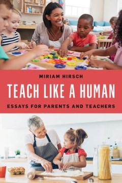 Teach Like a Human - Essays for Parents and Teachers