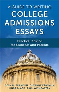 A guide to writing college admissions essays - practical advice for students and parents