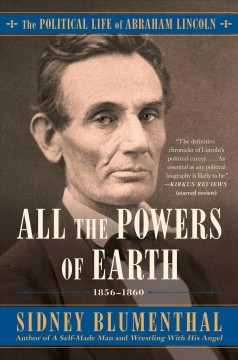 All the powers of Earth - the political life of Abraham Lincoln, 1856-1860