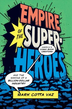 Empire of the superheroes - America's comic book creators and the making of a billion-dollar industry