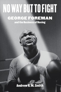 No way but to fight - George Foreman and the business of boxing