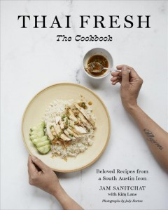 Thai Fresh The Cookbook - Beloved Recipes from a South Austin Icon