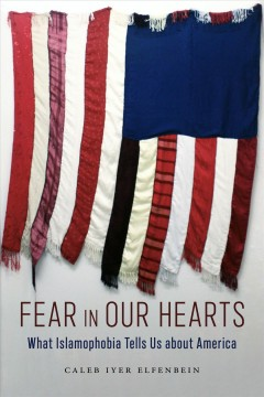 Fear in Our Hearts - What Islamophobia Tells Us About America