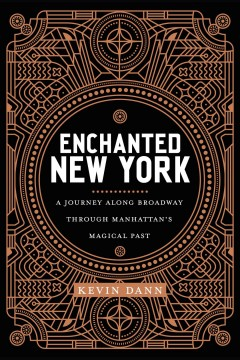 Enchanted New York - A Journey Along Broadway Through Manhattan's Magical Past