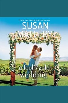 A Fool's Gold wedding - a novella
